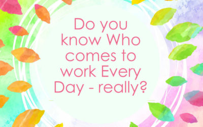 Do you Really Know Who comes to work Every Day?