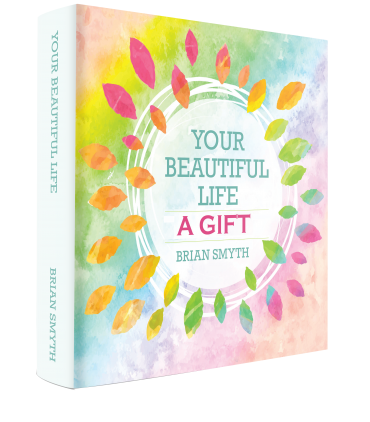 Your Beautiful Life. A Gift